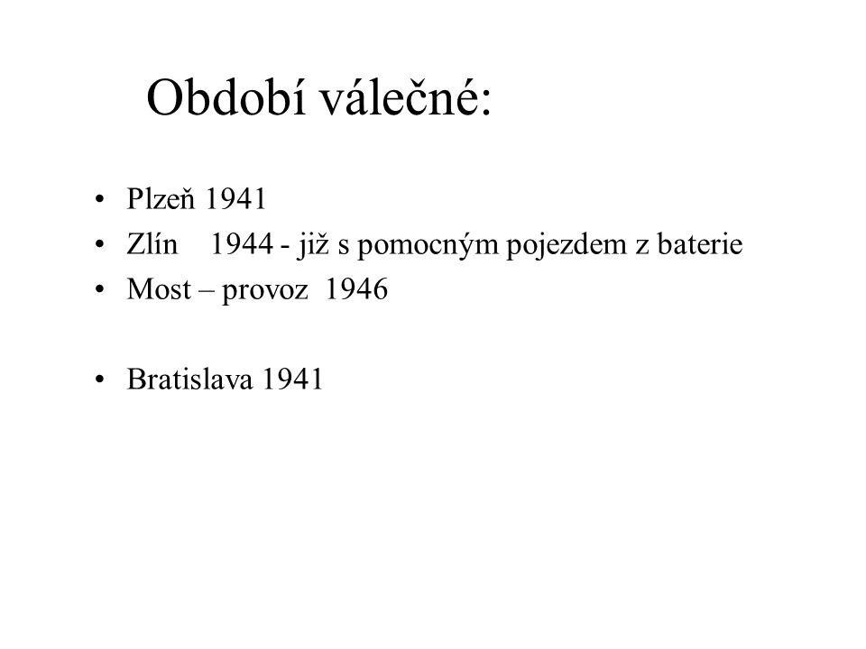 Období válečné: •Plzeň 1941 •Zlín 1944 - již s pomocným pojezdem z baterie •Most – provoz 1946 •Bratislava 1941