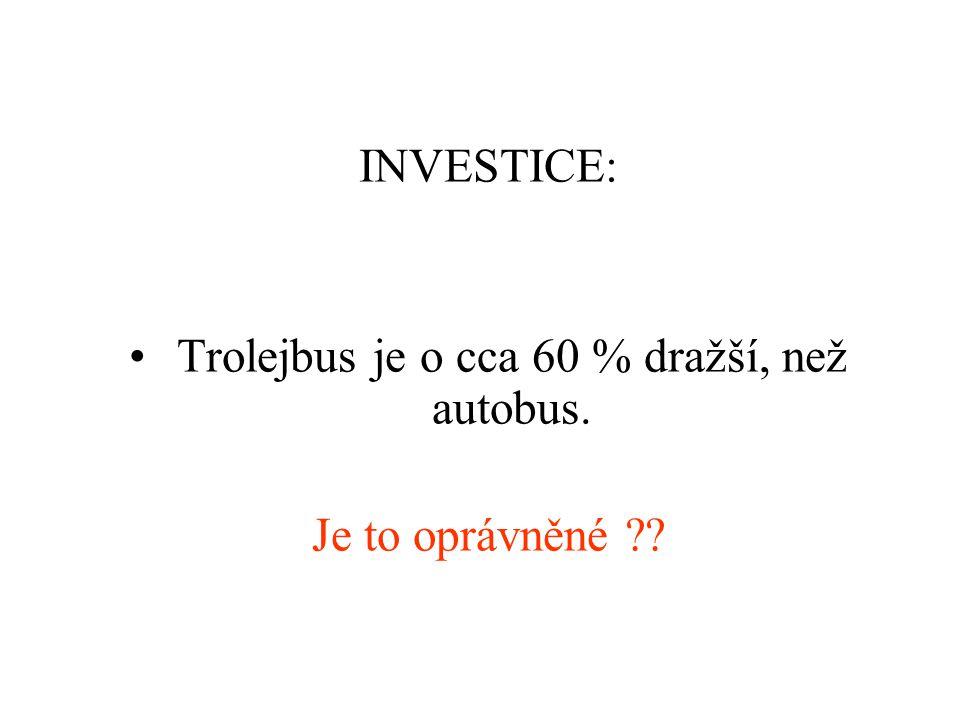 INVESTICE: •Trolejbus je o cca 60 % dražší, než autobus. Je to oprávněné ??
