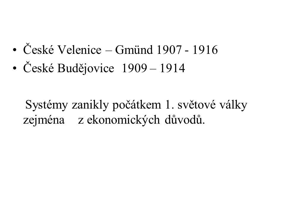 •České Velenice – Gmünd 1907 - 1916 •České Budějovice 1909 – 1914 Systémy zanikly počátkem 1.