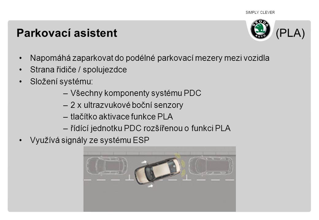 SIMPLY CLEVER Parkovací asistent (PLA) •Napomáhá zaparkovat do podélné parkovací mezery mezi vozidla •Strana řidiče / spolujezdce •Složení systému: –V