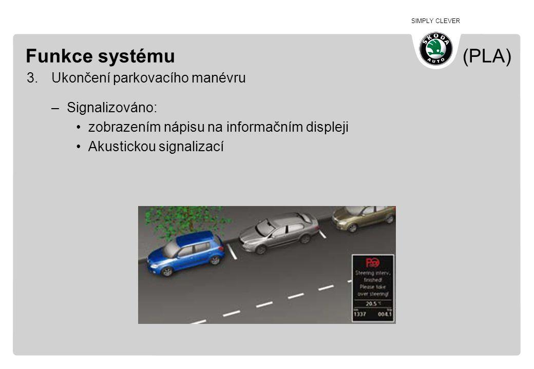 SIMPLY CLEVER Funkce systému (PLA) 3.Ukončení parkovacího manévru –Signalizováno: •zobrazením nápisu na informačním displeji •Akustickou signalizací