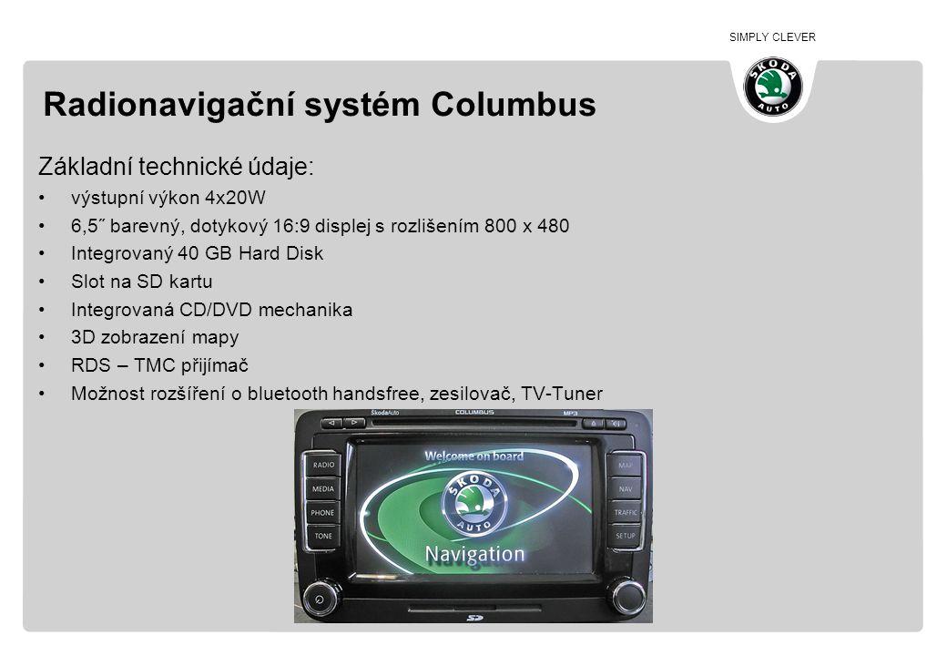 SIMPLY CLEVER Radionavigační systém Columbus Základní technické údaje: •výstupní výkon 4x20W •6,5˝ barevný, dotykový 16:9 displej s rozlišením 800 x 4
