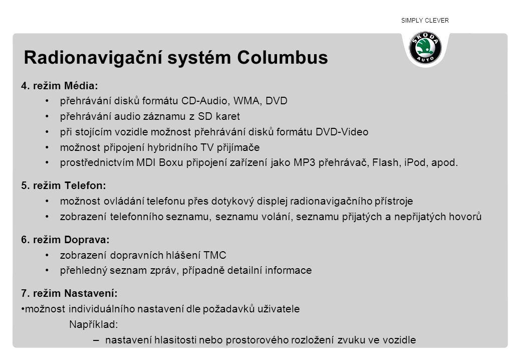 SIMPLY CLEVER Radionavigační systém Columbus 4. režim Média: •přehrávání disků formátu CD-Audio, WMA, DVD •přehrávání audio záznamu z SD karet •při st
