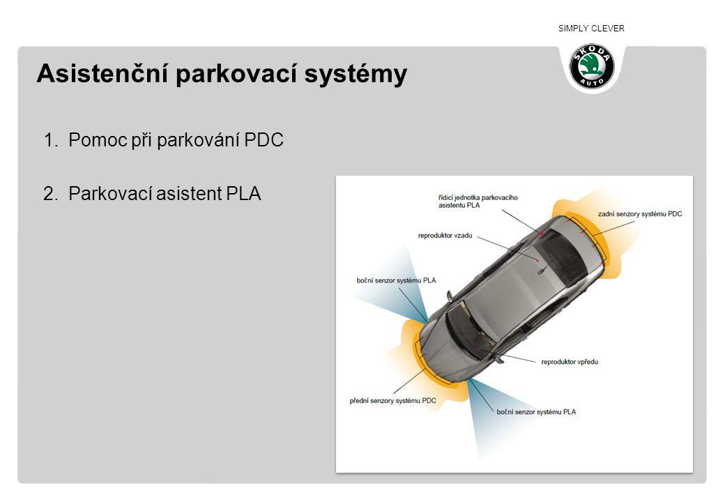 SIMPLY CLEVER Pomoc při parkování (PDC) •základní varianta asistenčních parkovacích systémů •Složení systému: –řídící jednotka pomoci při parkování PDC –4 případně 8 ultrazvukových čidel –1 případně 2 reproduktory –(tlačítko aktivace či deaktivace systému PDC)