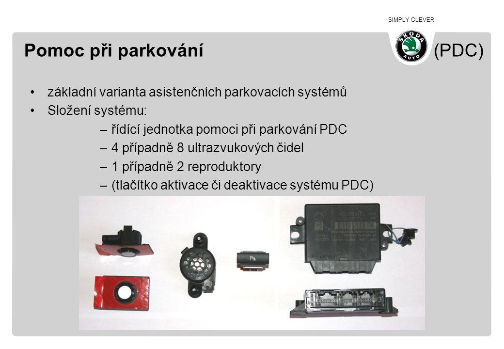 SIMPLY CLEVER Pomoc při parkování (PDC) •základní varianta asistenčních parkovacích systémů •Složení systému: –řídící jednotka pomoci při parkování PD