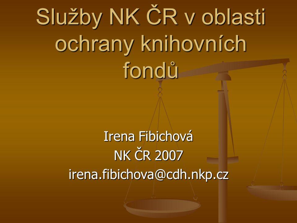 Služby NK ČR v oblasti ochrany knihovních fondů Irena Fibichová NK ČR 2007 irena.fibichova@cdh.nkp.cz