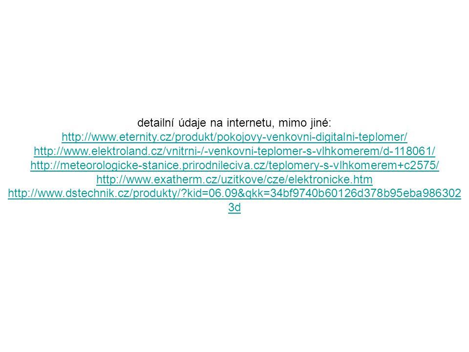 detailní údaje na internetu, mimo jiné: http://www.eternity.cz/produkt/pokojovy-venkovni-digitalni-teplomer/ http://www.elektroland.cz/vnitrni-/-venko