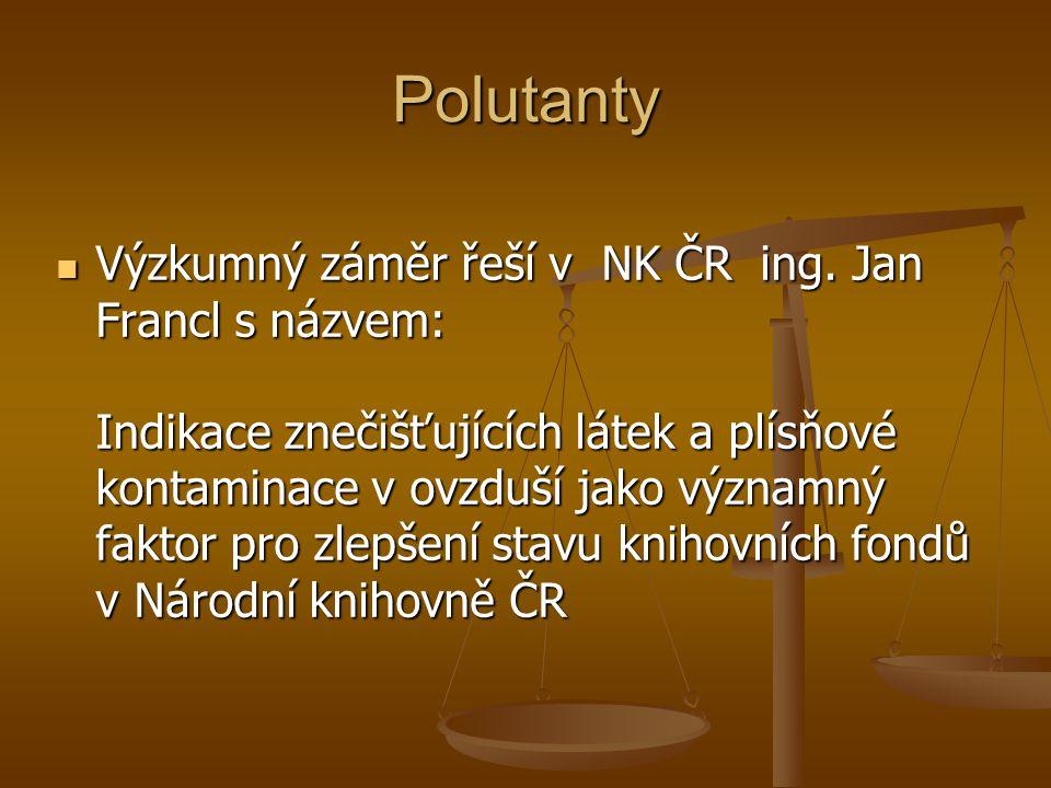 Polutanty  Výzkumný záměr řeší v NK ČR ing. Jan Francl s názvem: Indikace znečišťujících látek a plísňové kontaminace v ovzduší jako významný faktor
