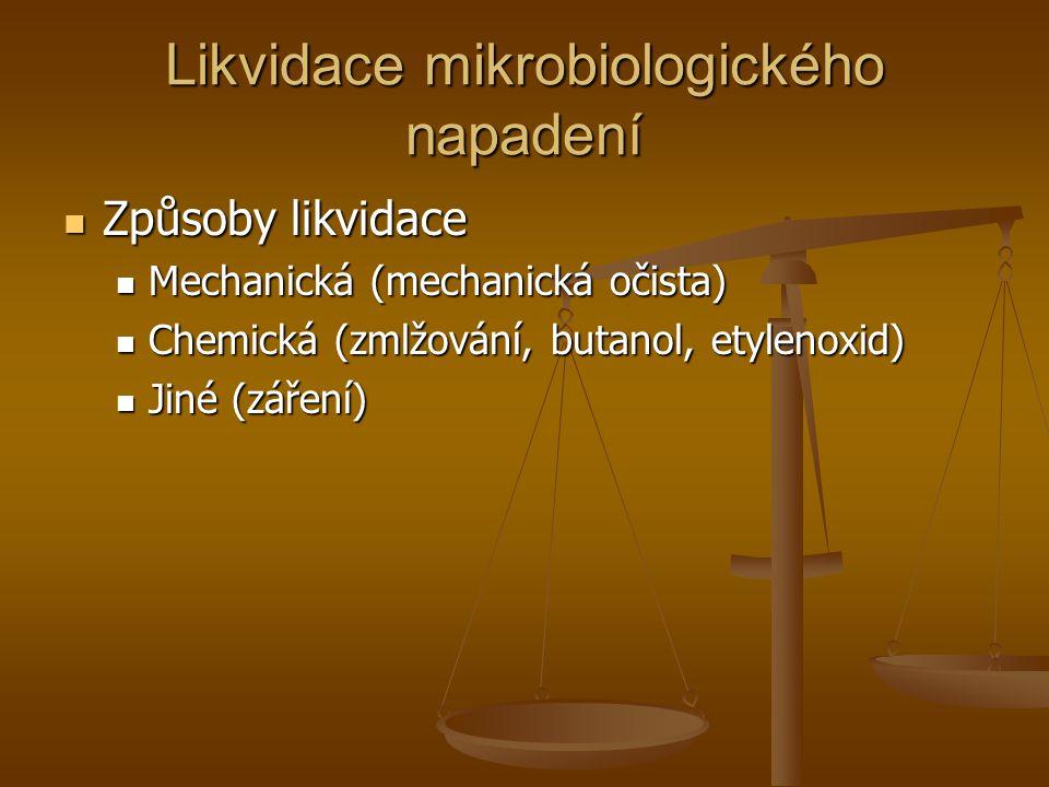 Likvidace mikrobiologického napadení  Způsoby likvidace  Mechanická (mechanická očista)  Chemická (zmlžování, butanol, etylenoxid)  Jiné (záření)
