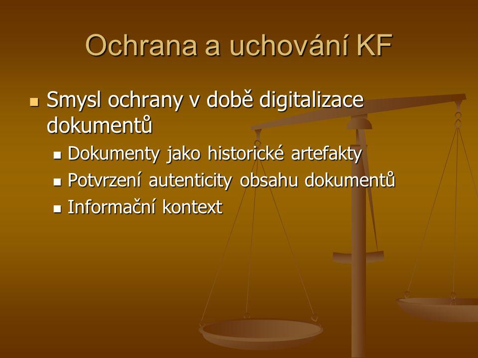 Ochrana a uchování KF  Smysl ochrany v době digitalizace dokumentů  Dokumenty jako historické artefakty  Potvrzení autenticity obsahu dokumentů  I