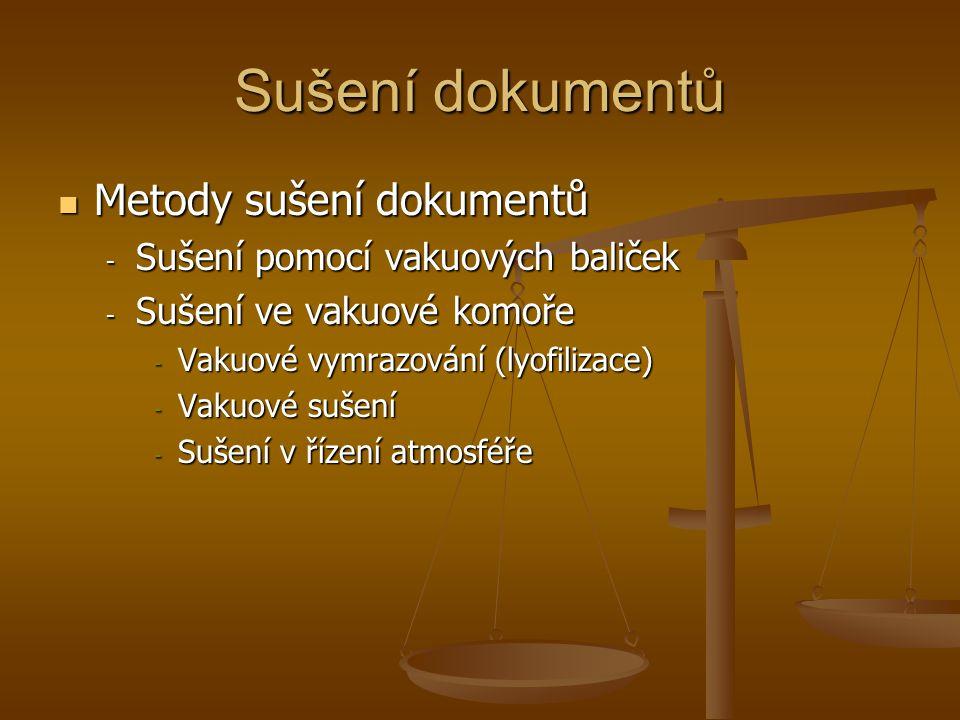 Sušení dokumentů  Metody sušení dokumentů - Sušení pomocí vakuových baliček - Sušení ve vakuové komoře - Vakuové vymrazování (lyofilizace) - Vakuové