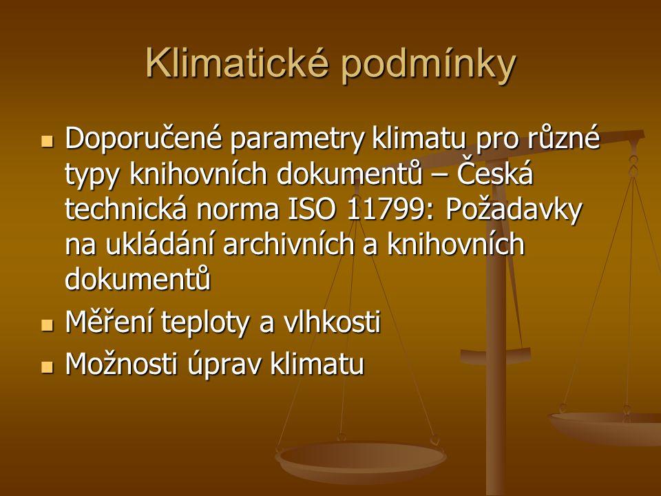 Klimatické podmínky  Doporučené parametry klimatu pro různé typy knihovních dokumentů – Česká technická norma ISO 11799: Požadavky na ukládání archiv