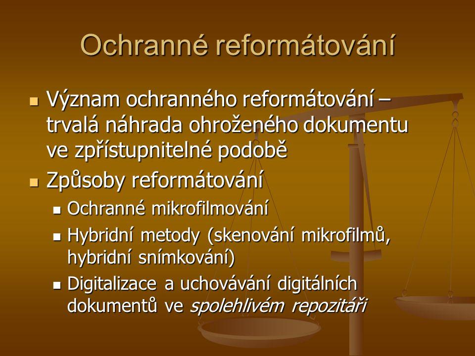 Ochranné reformátování  Význam ochranného reformátování – trvalá náhrada ohroženého dokumentu ve zpřístupnitelné podobě  Způsoby reformátování  Och