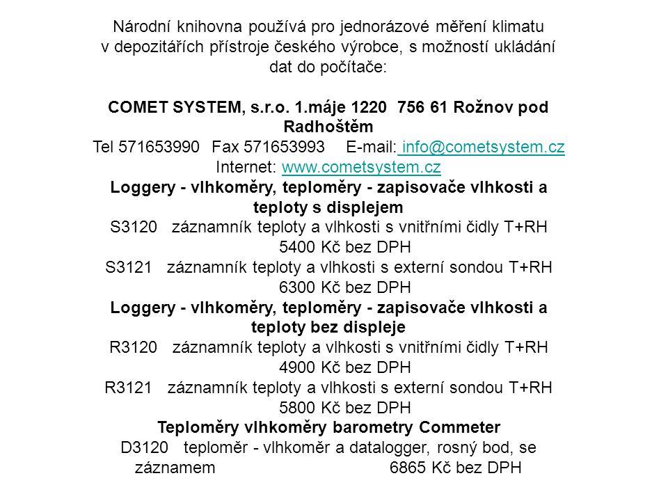 Národní knihovna používá pro jednorázové měření klimatu v depozitářích přístroje českého výrobce, s možností ukládání dat do počítače: COMET SYSTEM, s