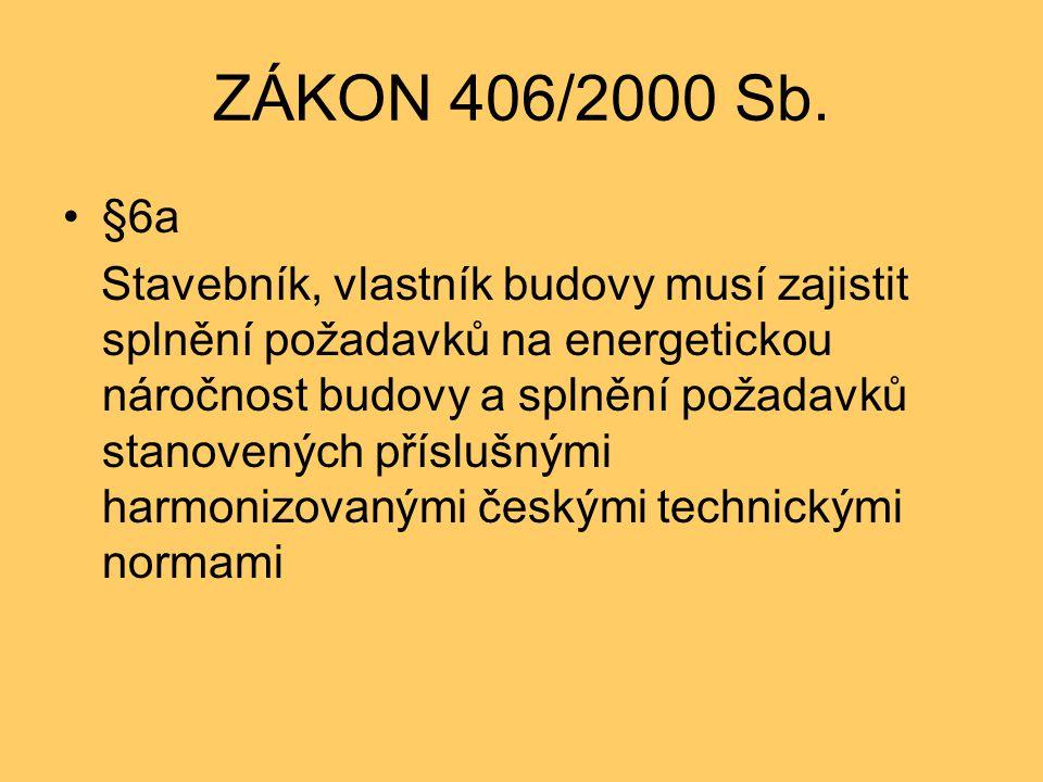 ZÁKON 406/2000 Sb. •§6a Stavebník, vlastník budovy musí zajistit splnění požadavků na energetickou náročnost budovy a splnění požadavků stanovených př