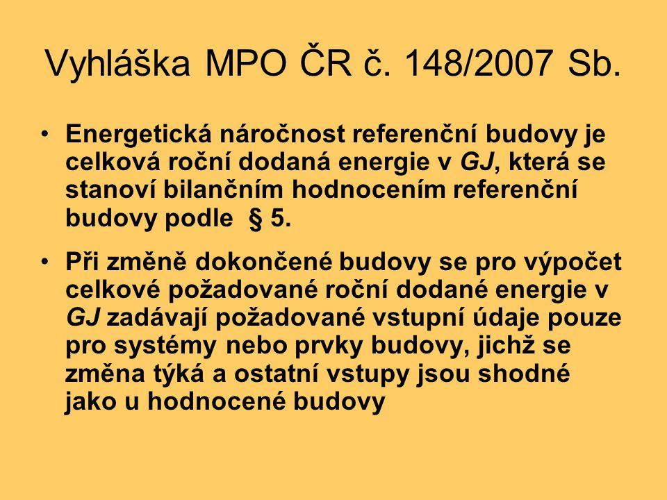 Vyhláška MPO ČR č. 148/2007 Sb. •Energetická náročnost referenční budovy je celková roční dodaná energie v GJ, která se stanoví bilančním hodnocením r