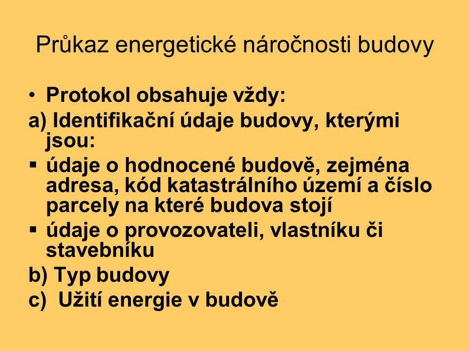 Průkaz energetické náročnosti budovy •Protokol obsahuje vždy: a) Identifikační údaje budovy, kterými jsou:  údaje o hodnocené budově, zejména adresa,