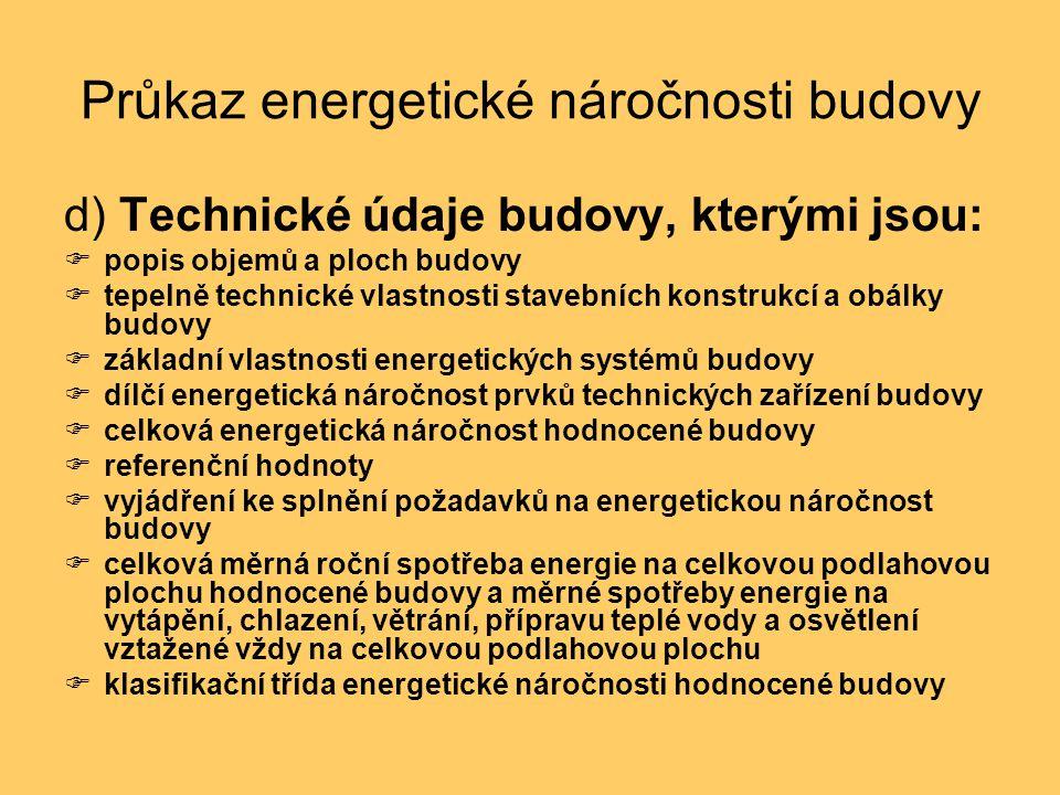Průkaz energetické náročnosti budovy d) Technické údaje budovy, kterými jsou:  popis objemů a ploch budovy  tepelně technické vlastnosti stavebních