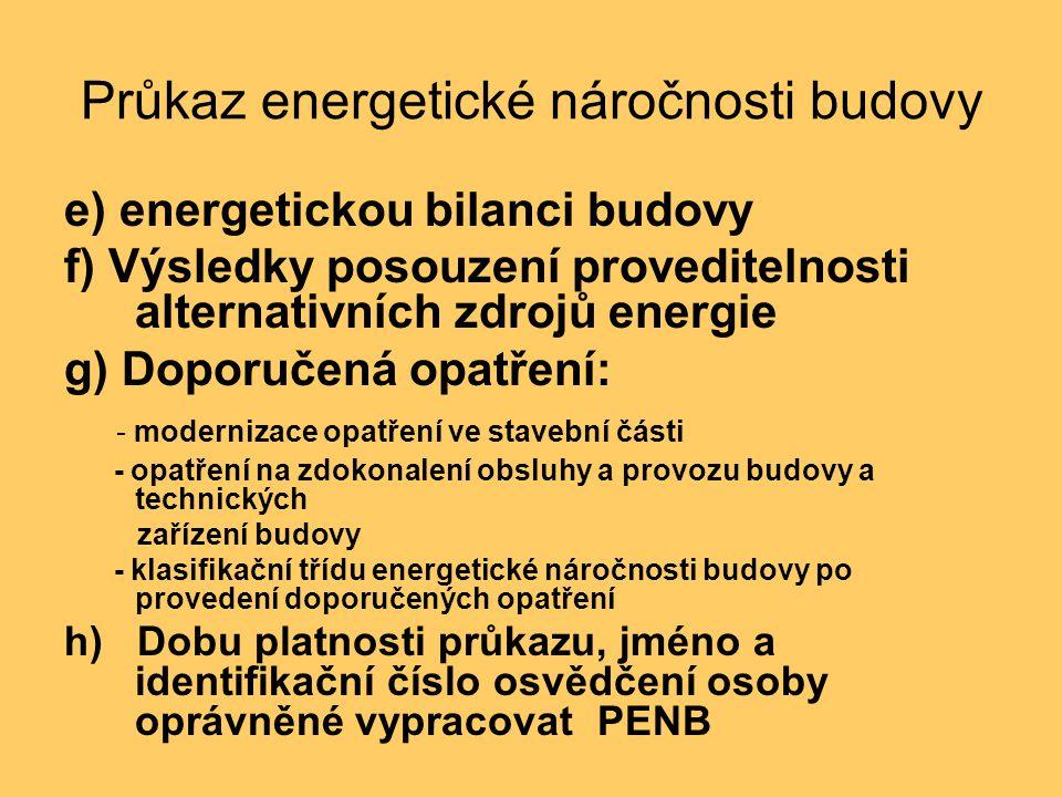 Průkaz energetické náročnosti budovy TŘÍDA ENERGETICKÉ NÁROČNOSTI SLOVNÍ VYJÁDŘENÍ ENERGETICKÉ NÁROČNOSTI BUDOVY AMIMOŘÁDNĚ ÚSPORNÁ BÚSPORNÁ CVYHOVUJÍCÍ DNEVYHOVUJÍCÍ ENEHOSPODÁRNÁ FVELMI NEHOSPODÁRNÁ GMIMOŘÁDNĚ NEHOSPODÁRNÁ