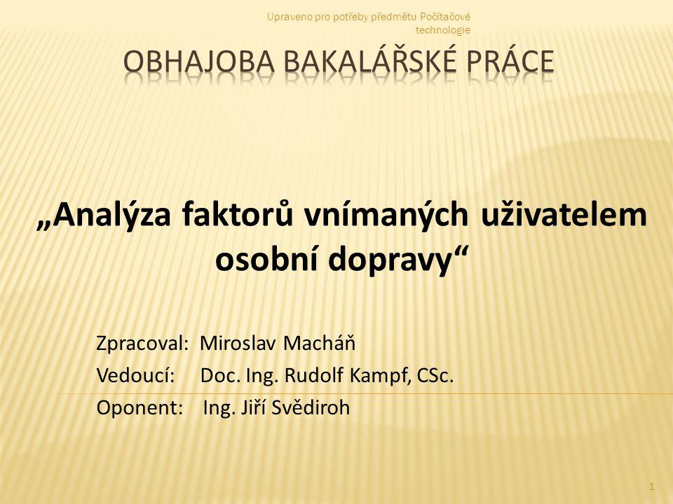 """""""Analýza faktorů vnímaných uživatelem osobní dopravy Zpracoval: Miroslav Macháň Vedoucí: Doc."""