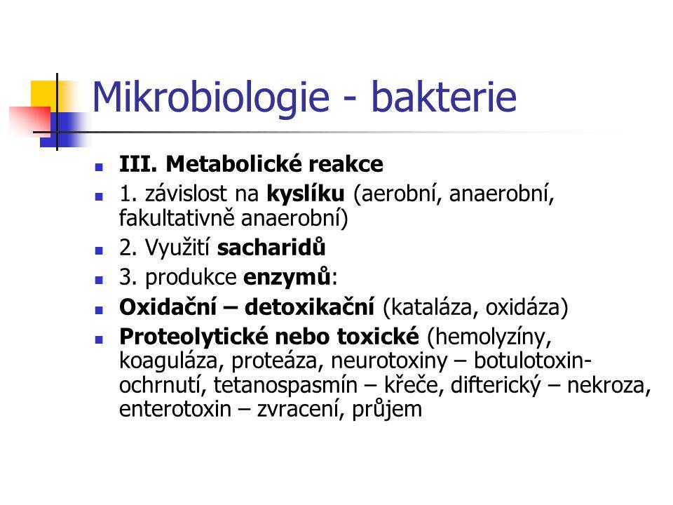 Mikrobiologie - bakterie  III. Metabolické reakce  1. závislost na kyslíku (aerobní, anaerobní, fakultativně anaerobní)  2. Využití sacharidů  3.