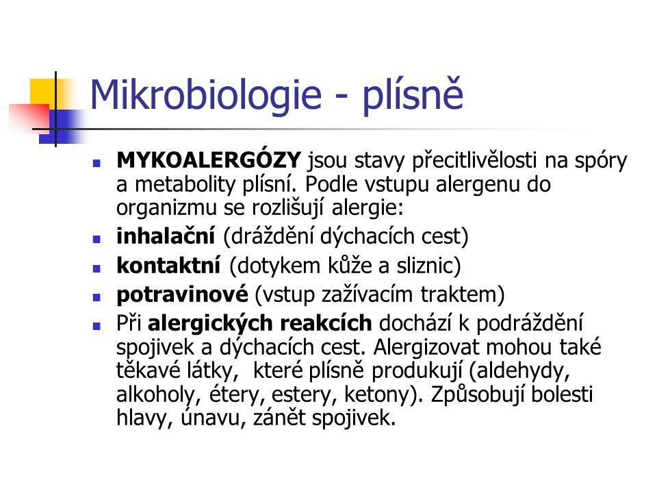 Mikrobiologie - plísně  MYKOALERGÓZY jsou stavy přecitlivělosti na spóry a metabolity plísní. Podle vstupu alergenu do organizmu se rozlišují alergie