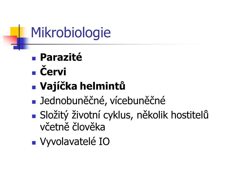 Mikrobiologie  Parazité  Červi  Vajíčka helmintů  Jednobuněčné, vícebuněčné  Složitý životní cyklus, několik hostitelů včetně člověka  Vyvolavat