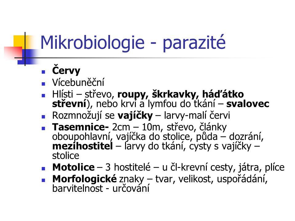 Mikrobiologie - parazité  Červy  Vícebuněční  Hlísti – střevo, roupy, škrkavky, háďátko střevní), nebo krví a lymfou do tkání – svalovec  Rozmnožu