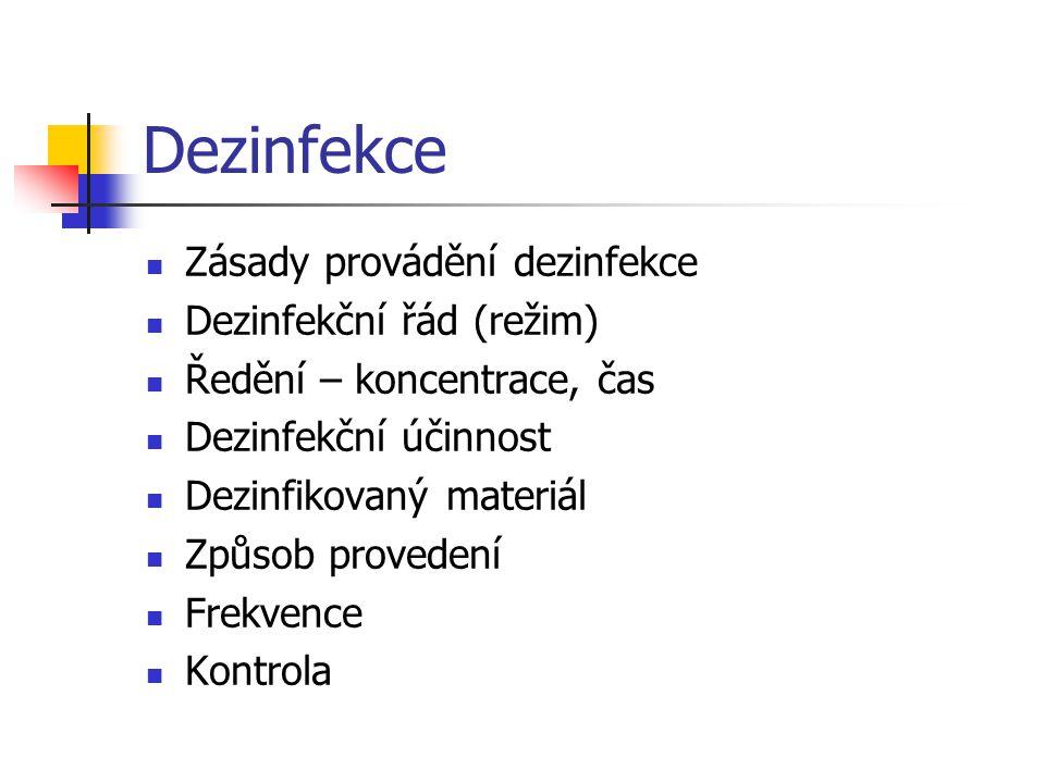 Dezinfekce  Zásady provádění dezinfekce  Dezinfekční řád (režim)  Ředění – koncentrace, čas  Dezinfekční účinnost  Dezinfikovaný materiál  Způso