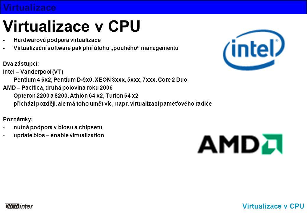 """Virtualizace Virtualizace v CPU -Hardwarová podpora virtualizace -Virtualizační software pak plní úlohu """"pouhého"""" managementu Dva zástupci: Intel – Va"""