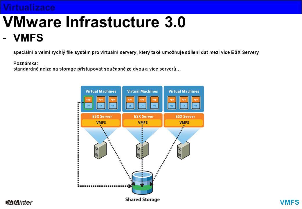 Virtualizace VMFS VMware Infrastucture 3.0 -VMFS speciální a velmi rychlý file systém pro virtuální servery, který také umožňuje sdílení dat mezi více