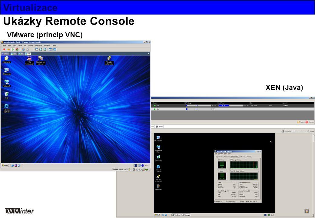 Virtualizace Screenshoty Ukázky Remote Console VMware (princip VNC) XEN (Java)