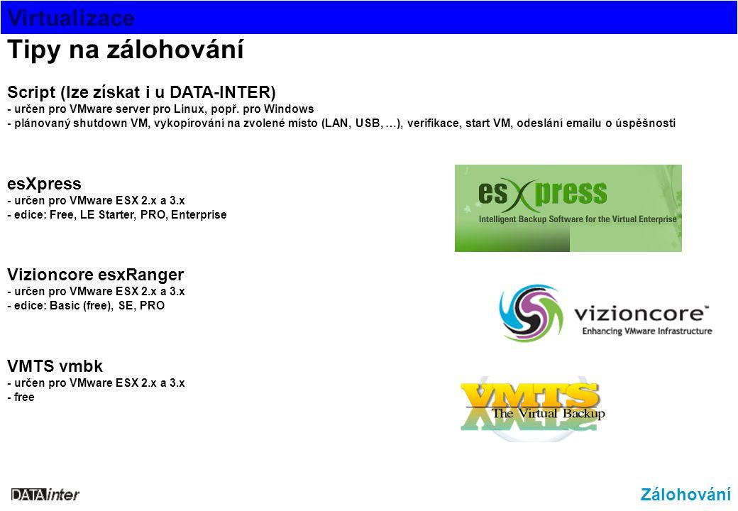 Virtualizace Zálohování Tipy na zálohování Script (lze získat i u DATA-INTER) - určen pro VMware server pro Linux, popř. pro Windows - plánovaný shutd