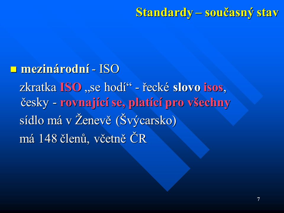 """7 Standardy – současný stav  mezinárodní - ISO zkratka ISO """"se hodí"""" - řecké slovo isos, česky - rovnající se, platící pro všechny zkratka ISO """"se ho"""