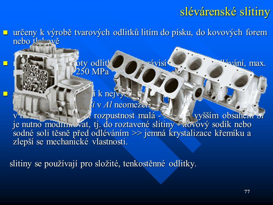 77 slévárenské slitiny  určeny k výrobě tvarových odlitků litím do písku, do kovových forem nebo tlakově  mechanické hodnoty odlitků značně závisí n