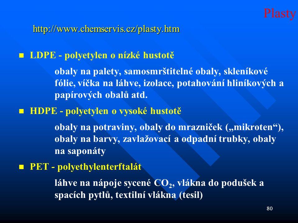 80 http://www.chemservis.cz/plasty.htm   LDPE - polyetylen o nízké hustotě obaly na palety, samosmrštitelné obaly, skleníkové fólie, víčka na láhve,