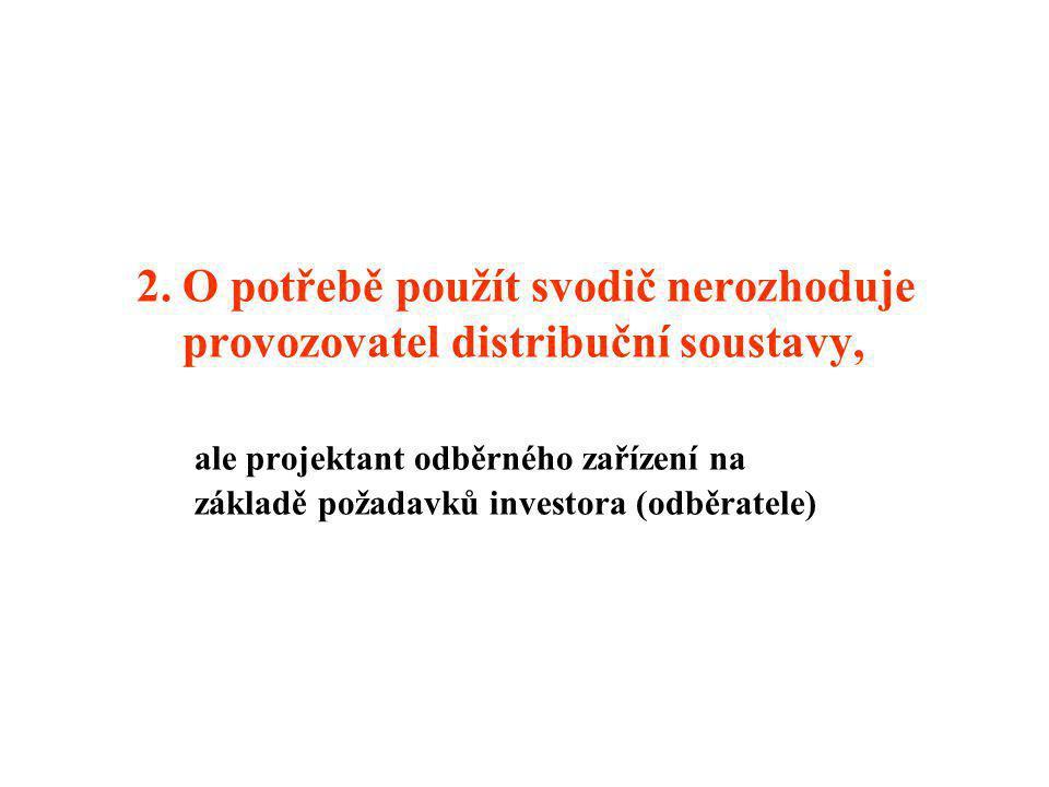 1. Vždy je nutný souhlas příslušného PDS: - k umístění a zapojení svodiče - k výběru svodiče