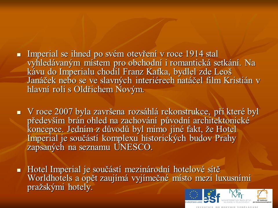  Imperial se ihned po svém otevření v roce 1914 stal vyhledávaným místem pro obchodní i romantická setkání. Na kávu do Imperialu chodil Franz Kafka,