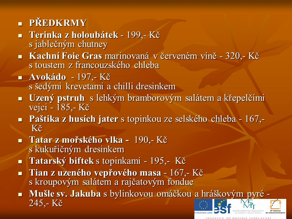  PŘEDKRMY  Terinka z holoubátek - 199,- Kč s jablečným chutney  Kachní Foie Gras marinovaná v červeném víně - 320,- Kč s toustem z francouzského ch