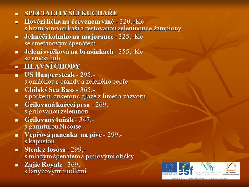  SPECIALITY ŠÉFKUCHAŘE  Hovězí líčka na červeném víně - 320,- Kč s bramborovou kaší a restovanou zeleninou se žampiony  Hovězí líčka na červeném ví