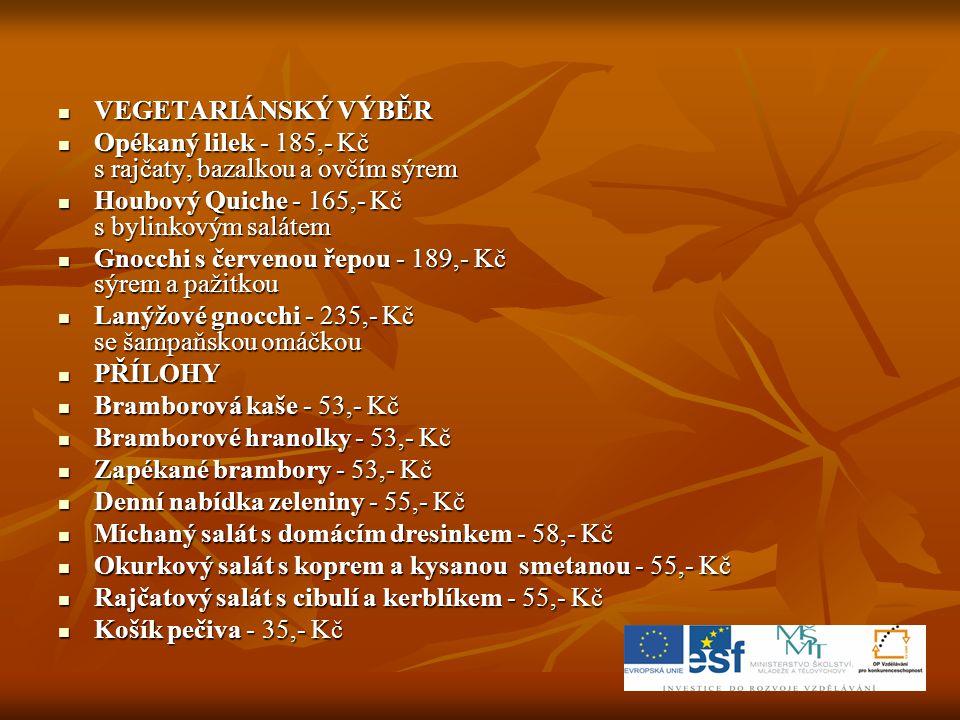  VEGETARIÁNSKÝ VÝBĚR  Opékaný lilek - 185,- Kč s rajčaty, bazalkou a ovčím sýrem  Houbový Quiche - 165,- Kč s bylinkovým salátem  Gnocchi s červen