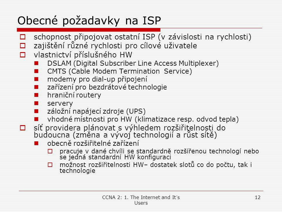 CCNA 2: 1. The Internet and It´s Users 12 Obecné požadavky na ISP  schopnost připojovat ostatní ISP (v závislosti na rychlosti)  zajištění různé ryc