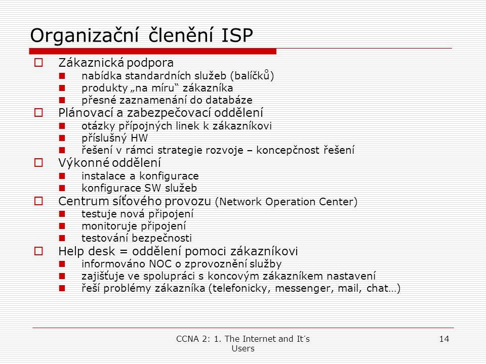 """CCNA 2: 1. The Internet and It´s Users 14 Organizační členění ISP  Zákaznická podpora  nabídka standardních služeb (balíčků)  produkty """"na míru"""" zá"""