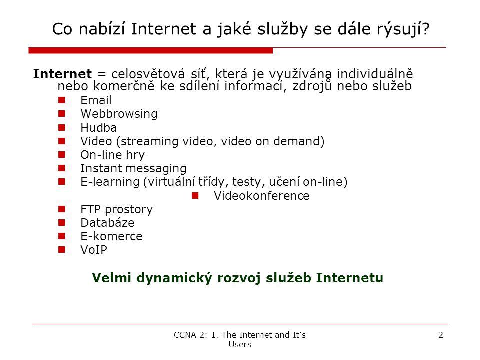 CCNA 2: 1. The Internet and It´s Users 2 Co nabízí Internet a jaké služby se dále rýsují? Internet = celosvětová síť, která je využívána individuálně