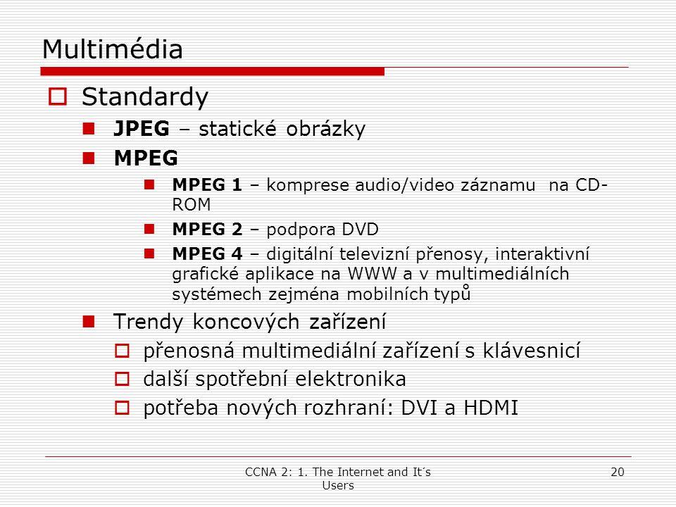 CCNA 2: 1. The Internet and It´s Users 20 Multimédia  Standardy  JPEG – statické obrázky  MPEG  MPEG 1 – komprese audio/video záznamu na CD- ROM 