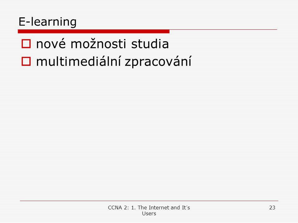 CCNA 2: 1. The Internet and It´s Users 23 E-learning  nové možnosti studia  multimediální zpracování