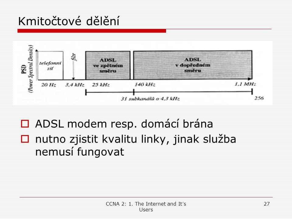 CCNA 2: 1. The Internet and It´s Users 27 Kmitočtové dělění  ADSL modem resp. domácí brána  nutno zjistit kvalitu linky, jinak služba nemusí fungova