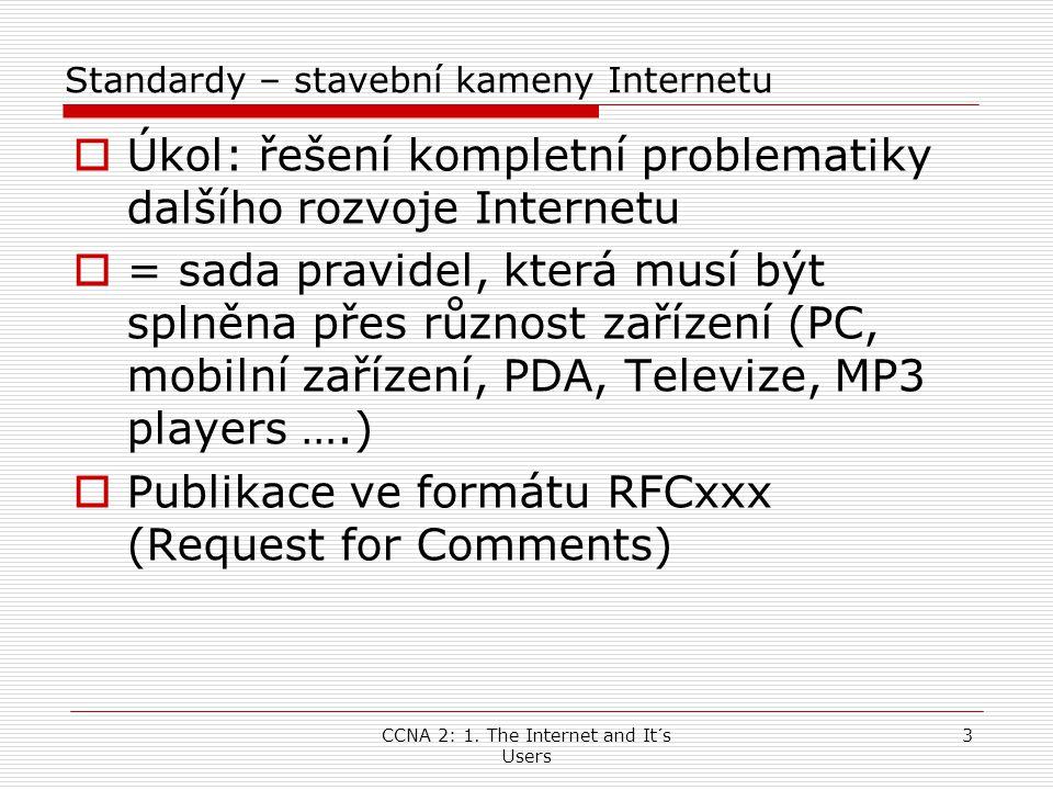 CCNA 2: 1. The Internet and It´s Users 3 Standardy – stavební kameny Internetu  Úkol: řešení kompletní problematiky dalšího rozvoje Internetu  = sad