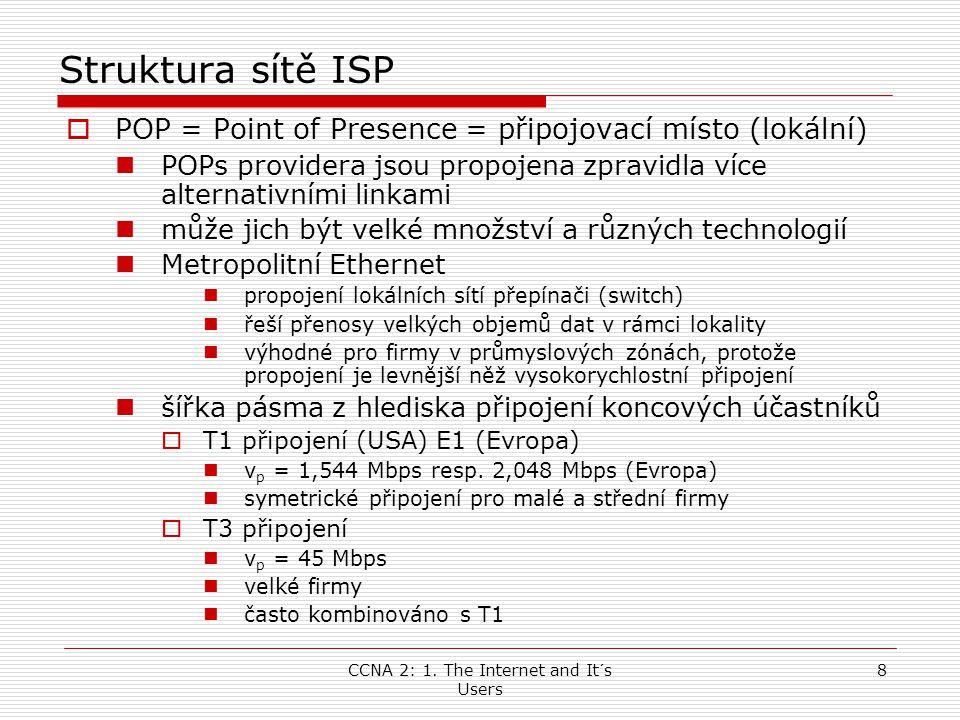 8 Struktura sítě ISP  POP = Point of Presence = připojovací místo (lokální)  POPs providera jsou propojena zpravidla více alternativními linkami  m