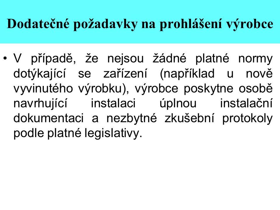 Dodatečné požadavky na prohlášení výrobce •V případě, že nejsou žádné platné normy dotýkající se zařízení (například u nově vyvinutého výrobku), výrob